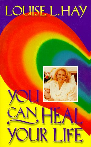 You Can Heal Your Life! Louise Hay